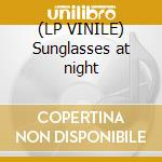 (LP VINILE) Sunglasses at night lp vinile