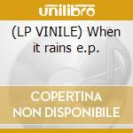 (LP VINILE) When it rains e.p. lp vinile