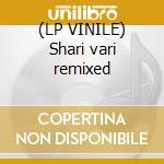 (LP VINILE) Shari vari remixed lp vinile