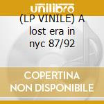 (LP VINILE) A lost era in nyc 87/92 lp vinile