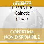 (LP VINILE) Galactic gigolo lp vinile