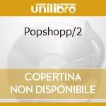 Popshopp/2 cd musicale