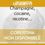 Champagne, cocaine, nicotine stains cd musicale