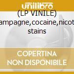 (LP VINILE) Champagne,cocaine,nicotine stains lp vinile
