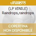 (LP VINILE) Raindrops,raindrops lp vinile