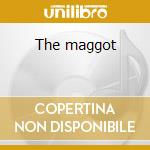 The maggot cd musicale