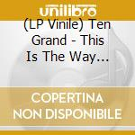 (LP VINILE) LP - TEN GRAND            - THIS IS THE WAY TO RULE lp vinile di Grand Ten