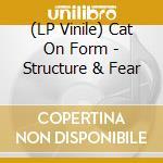 (LP VINILE) STRUCTURE & FEAR lp vinile di CAT ON FORM