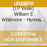 (LP VINILE) LP - WILLIAM E WHITMORE   - HYMNS FOR THE... lp vinile di WILLIAM E WHITMORE