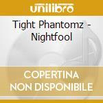 NIGHTFOOL cd musicale di Phantomz Tight