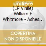 (LP VINILE) LP - WILLIAM E WHITMORE   - ASHES TO DUST lp vinile di WILLIAM E WHITMORE