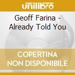 ALREADY TOLD YOU cd musicale di Farina Geoff