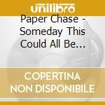 SOMEDAY THIS COULD ALL BE YOURS VOL.1 cd musicale di Chase Paper