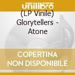 (LP VINILE) ATONE                                     lp vinile di GLORYTELLERS