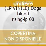 (LP VINILE) Dogs blood rising-lp 08 lp vinile di 93 Current