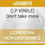(LP VINILE) Don't take more lp vinile