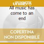 All music has come to an end cd musicale