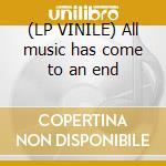 (LP VINILE) All music has come to an end lp vinile