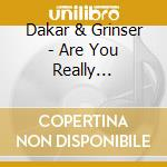 ARE YOU REALLY SATISFIED NOW cd musicale di DAKAR & GRINSER