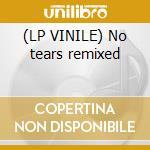 (LP VINILE) No tears remixed lp vinile