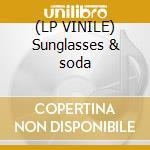 (LP VINILE) Sunglasses & soda lp vinile