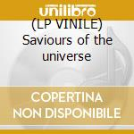 (LP VINILE) Saviours of the universe lp vinile
