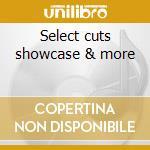 Select cuts showcase & more cd musicale