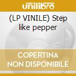 (LP VINILE) Step like pepper lp vinile