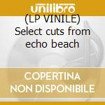 (LP VINILE) Select cuts from echo beach lp vinile