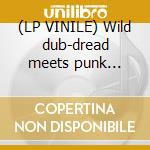(LP VINILE) Wild dub-dread meets punk rocker lp vinile