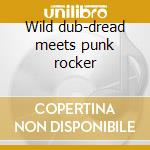 Wild dub-dread meets punk rocker cd musicale