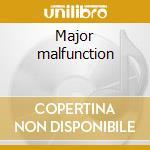 Major malfunction cd musicale