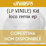 (LP VINILE) Kid loco remix ep lp vinile