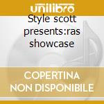 Style scott presents:ras showcase cd musicale di Artisti Vari