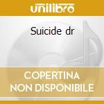 Suicide dr cd musicale