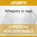Whispers in rage cd musicale