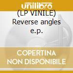 (LP VINILE) Reverse angles e.p. lp vinile