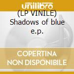 (LP VINILE) Shadows of blue e.p. lp vinile