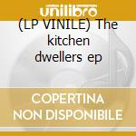 (LP VINILE) The kitchen dwellers ep lp vinile