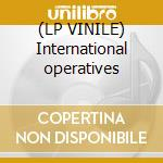 (LP VINILE) International operatives lp vinile