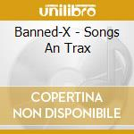 Songs an'trax cd musicale di X Banned