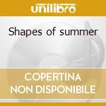 Shapes of summer cd musicale