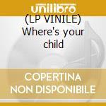 (LP VINILE) Where's your child lp vinile
