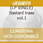 (LP VINILE) Bastard traxx vol.1 lp vinile