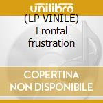 (LP VINILE) Frontal frustration lp vinile