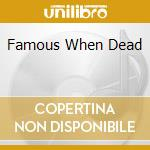FAMOUS WHEN DEAD cd musicale di ARTISTI VARI