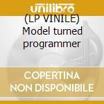 (LP VINILE) Model turned programmer lp vinile