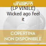 (LP VINILE) Wicked ago feel it lp vinile