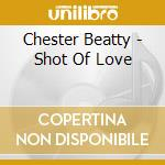 Shot of love cd musicale di Betty Chester