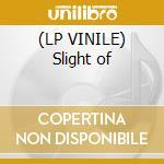 (LP VINILE) Slight of lp vinile
